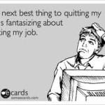 I Quit…Nope, Just Kidding