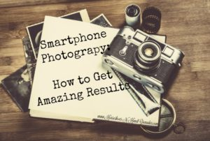 Smartphone Photograpy – How to Get Amazing Results