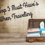 My Top 5 Must Have's When Traveling